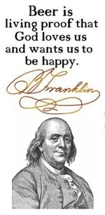 Beer is Living Proof God Loves Us -Ben Franklin